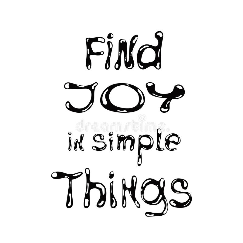 Find joy in simple things. Inscription for t-shirts, posters, cards. Vector monochrome lettering. royalty free illustration