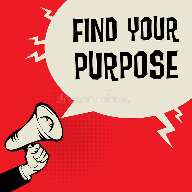 Find Your Purpose. Megaphone Hand business concept with text Find Your Purpose, vector illustration royalty free illustration
