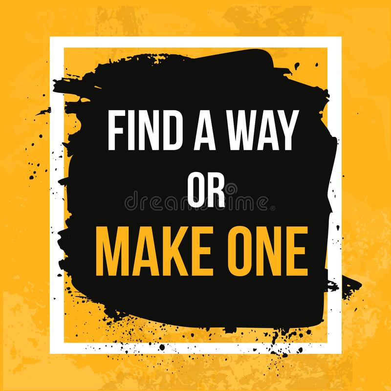 Find your way or make One. Typographic motivational poster. Typography for t-shirt print, wall.  vector illustration