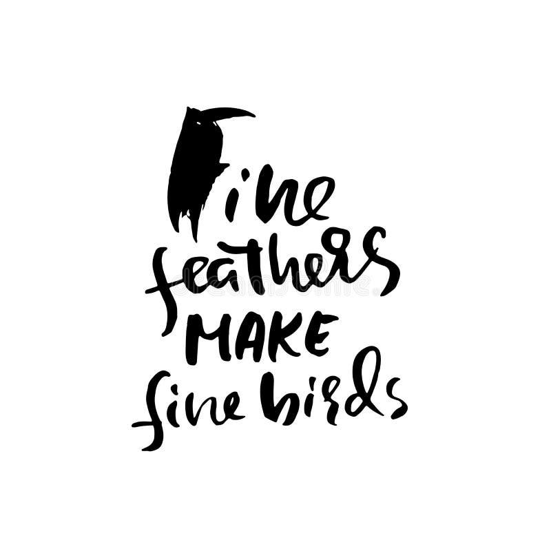 Fine feathers make fine birds. Hand drawn lettering. Vector typography design. Handwritten inscription. stock illustration