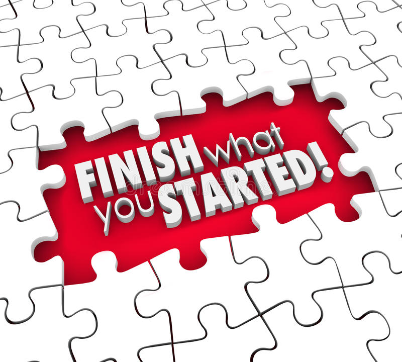 Finish What You Started Puzzle Pieces Hole Commitment Determination. Finish What You Started 3d words in puzzle piece hole to illustrate a goal, objective or stock illustration
