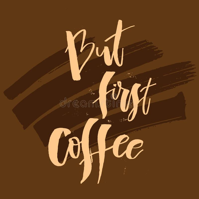 But first Coffee. Funny morning handwritten lettering quote. Goo royalty free stock photo
