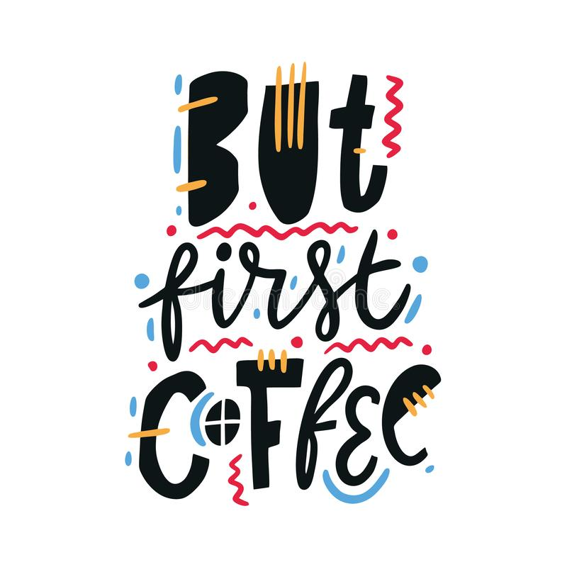 But first coffee. Hand drawn vector lettering quote. Isolated on white background royalty free illustration