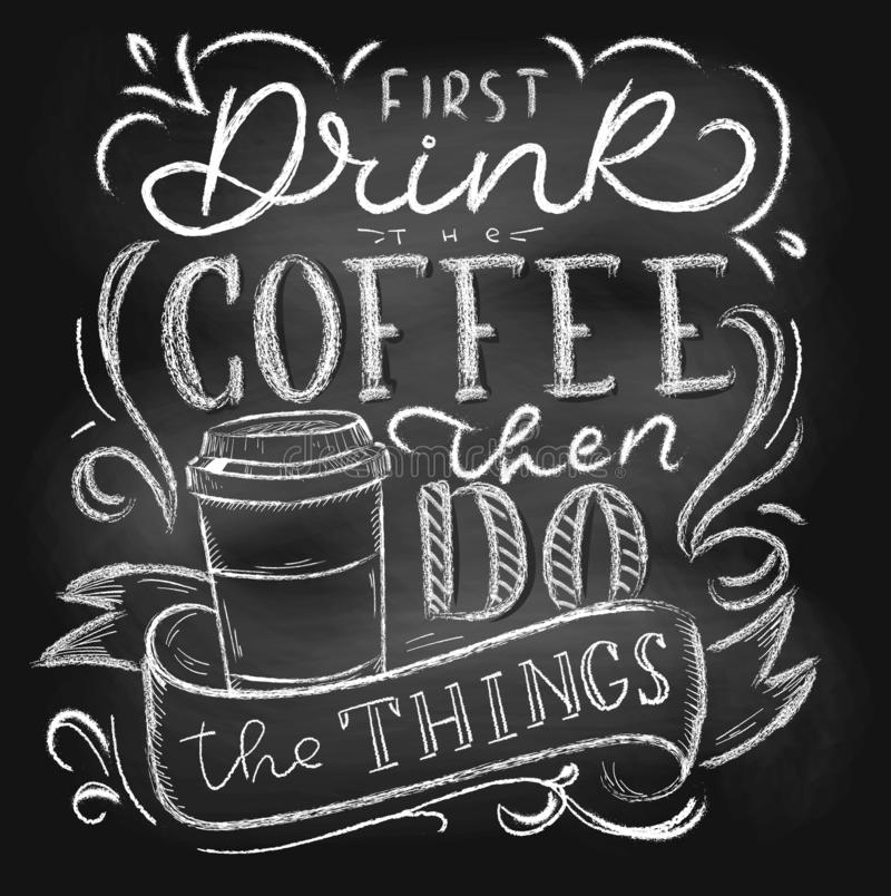 First drink the coffee then do the things chalkboard lettering card or poster. Vector coffee shop chalk design. Inspirational stock illustration