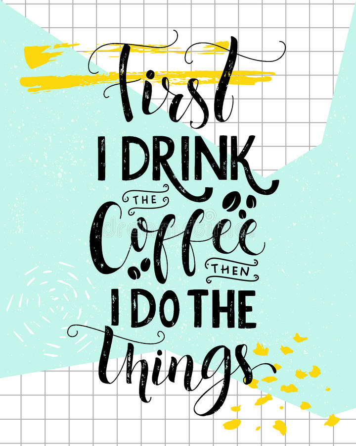 First I drink the coffee, then I do the things. Coffee quote print, cafe poster, kitchen wall art decoration. Vector royalty free illustration