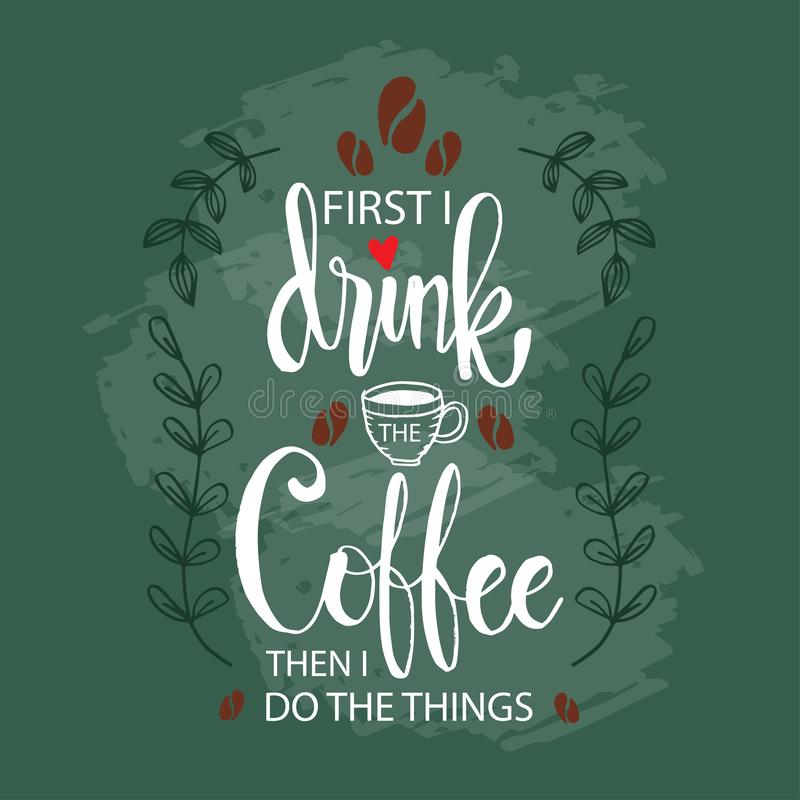 First I drink the coffee, then I do the things. royalty free illustration