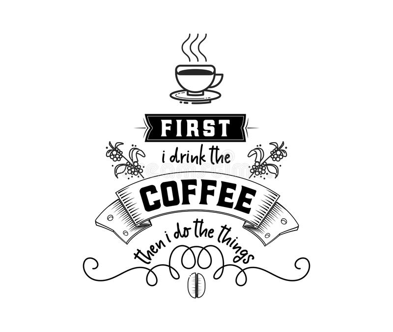 First i drink the coffee then i do the things. Hipster Vintage Stylized Lettering badge. Vector Illustration stock illustration