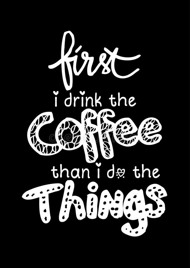 First i drink coffee then i do the things. royalty free illustration