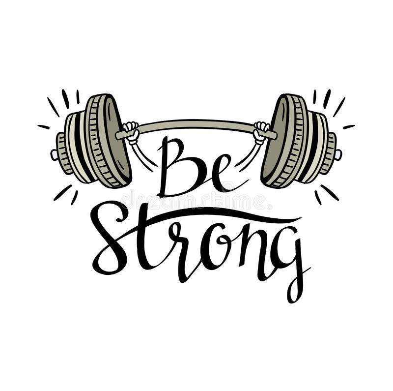 Fitness bodybuilding hand drawn vector label with stylish lettering - 'Be strong'. Fitness bodybuilding hand drawn vector label with stylish lettering - 'Be stock illustration