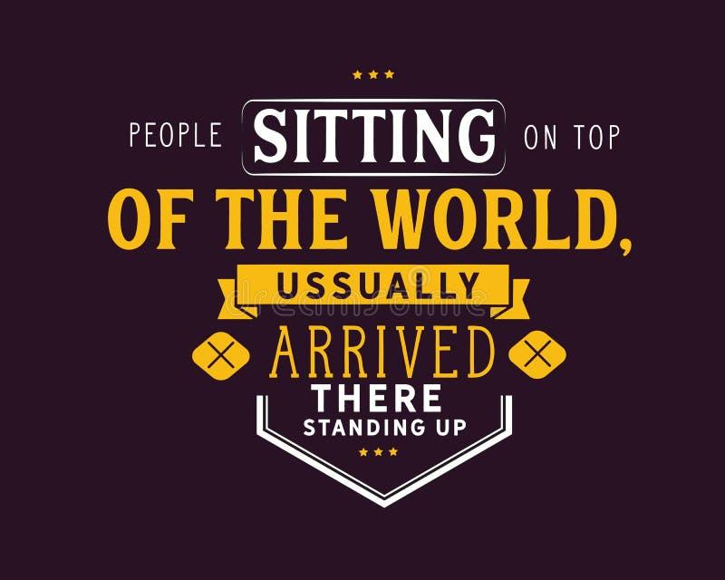 Folket som överst sitter av världen, ankom vanligt där stå upp royaltyfri illustrationer
