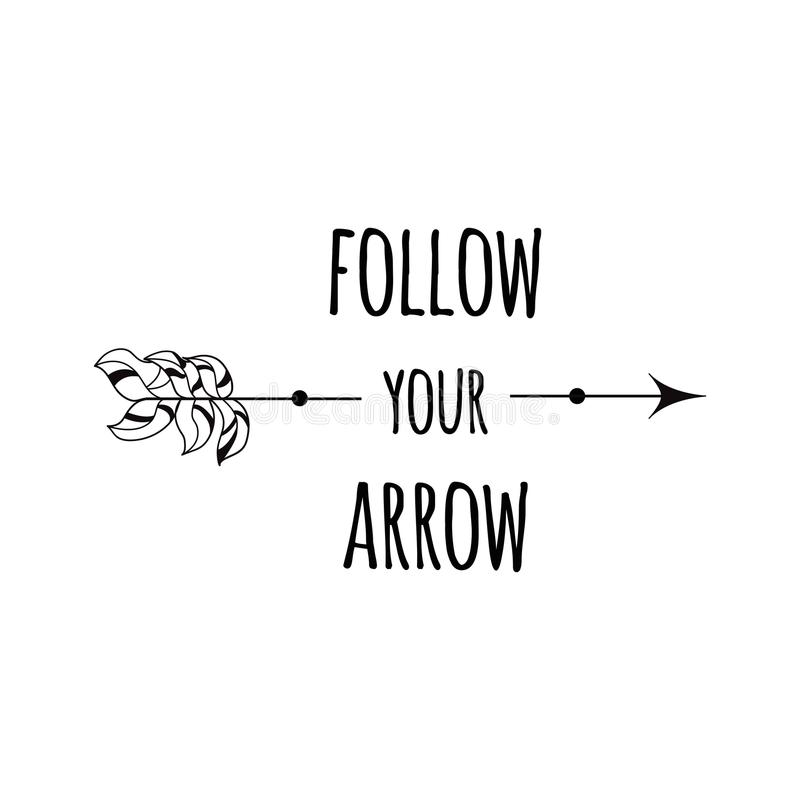 Follow your arrow.. Romantic greeting card with funny quote, arrow. Cute design sign for prints, posters, banners, tag vector illustration