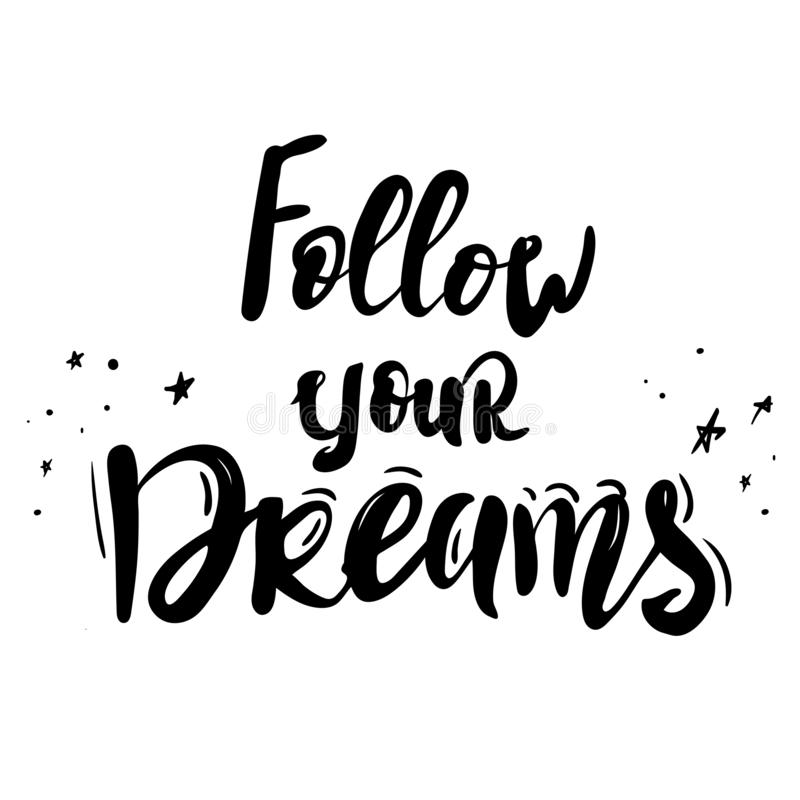 Follow your dreams. black Inspirational quote about life and love. Modern calligraphy text, handwriting with brush on royalty free illustration