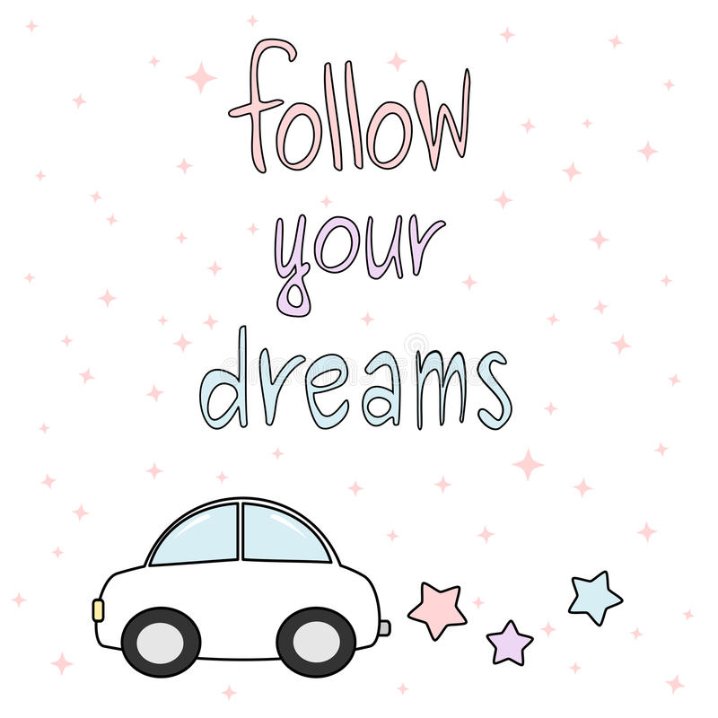 Follow your dreams hand drawn motivational quote card colorful illustration with cartoon car and stars royalty free illustration