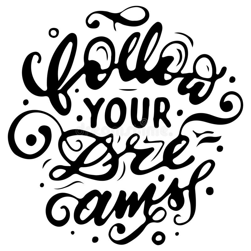 Follow your dreams. Lettering/calligraphy design for cards, t-shirts, mugs and other projects. Vector illustration EPS 10 royalty free stock images