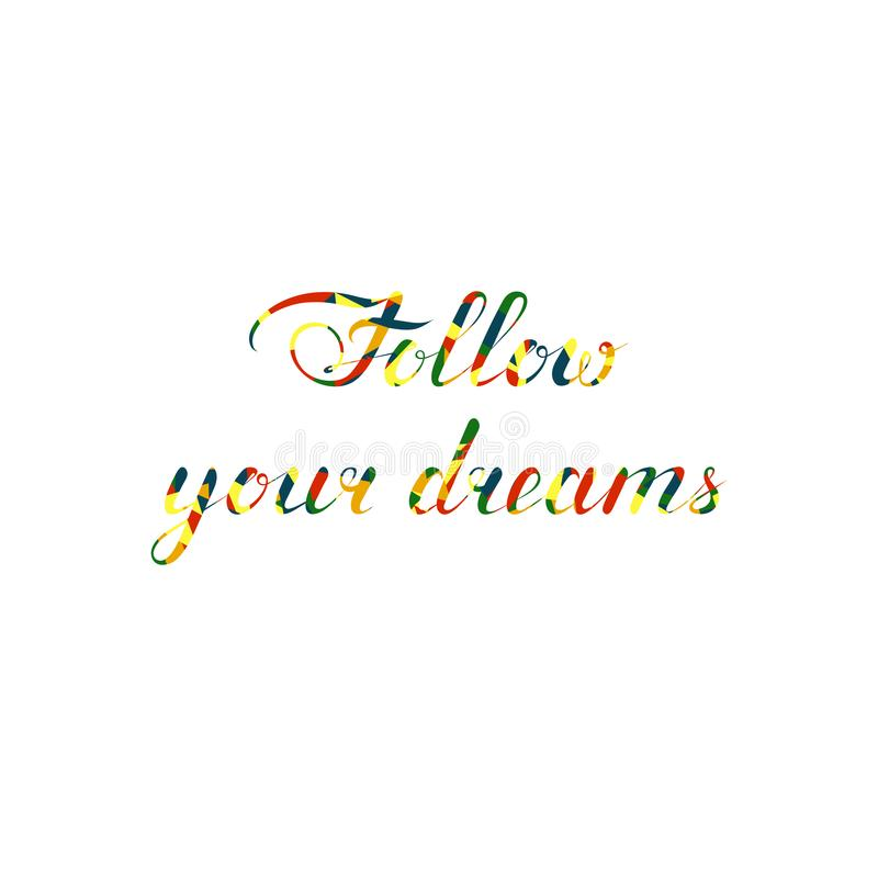 Follow your dreams. motley text. mosaic illustration. vector cursive lettering. inspiring slogan. calligraphic element for royalty free illustration