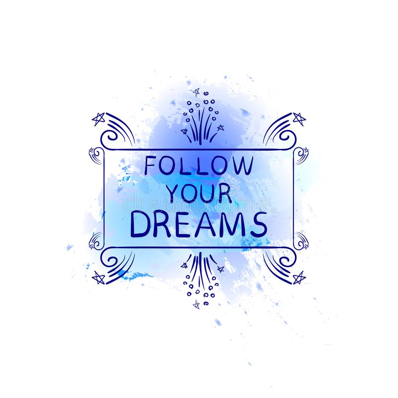 Follow Your Dreams VECTOR Hand Drawn Motivational Words on Blue Paint, Watercolor Background. royalty free illustration