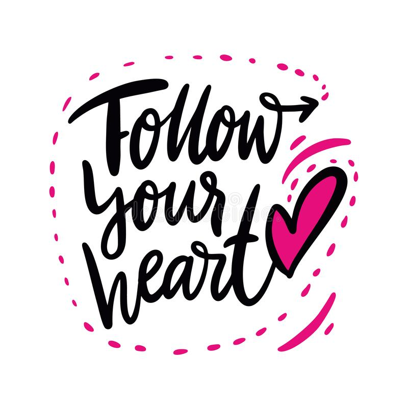 Follow your heart quote. Hand drawn vector lettering. Motivational inspirational phrase. Vector illustration isolated on vector illustration