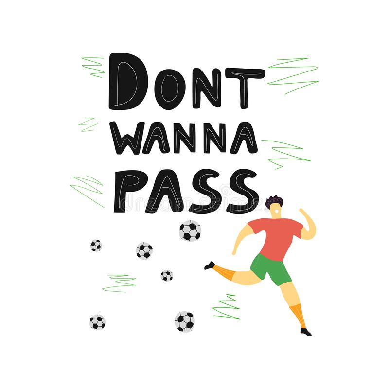 Football humor, appeal ink brush inscription. Dont wanna passl hand drawn lettering with running soccer player. Funny illustration for print on poster, card vector illustration