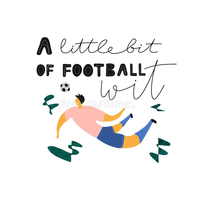 Football humor appeal ink brush inscription. A little bit of football wit hand drawn lettering with jumping soccer player. Funny illustration for print on royalty free illustration