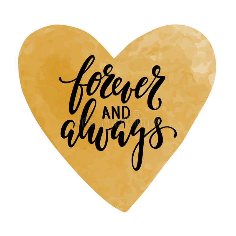 Forever and always Hand drawn calligraphy and brush pen lettering with gold watercolor. Heart. design for holiday greeting card and invitation of the Valentine` vector illustration
