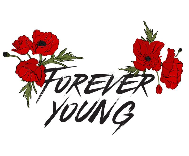 Forever young type quote. Creative lettering poster. T-shirt fashion calligraphy. Red poppy flowers with text. Vintage rock-n-roll. Style royalty free illustration