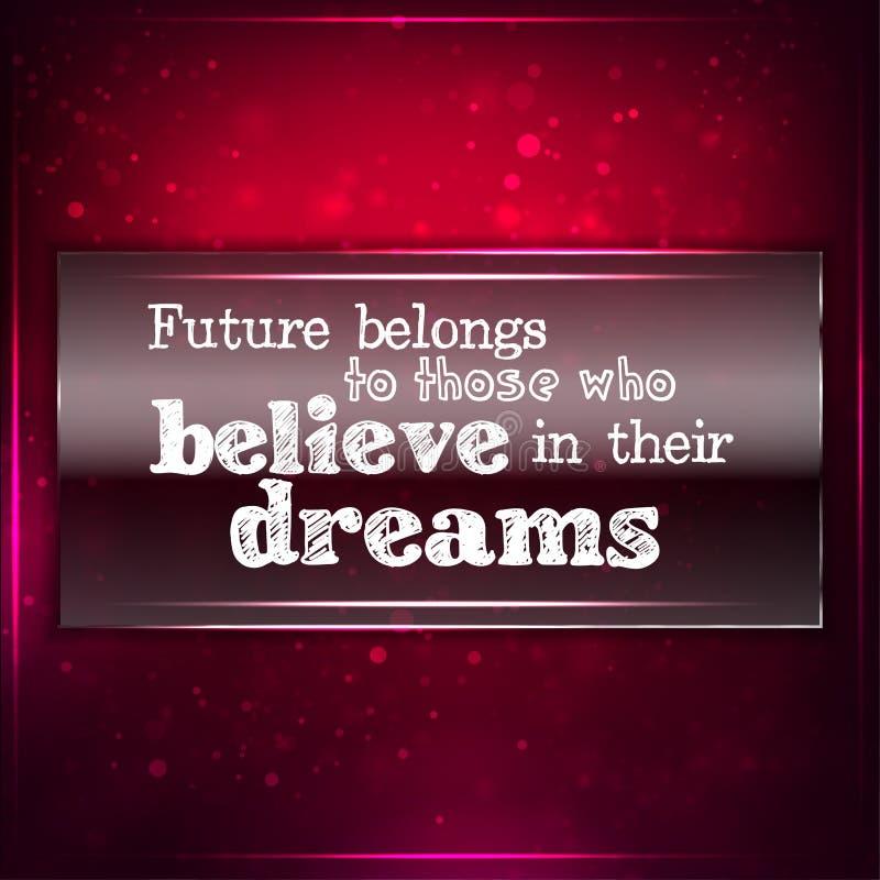 Framtid tillhör de som tror i deras deams vektor illustrationer