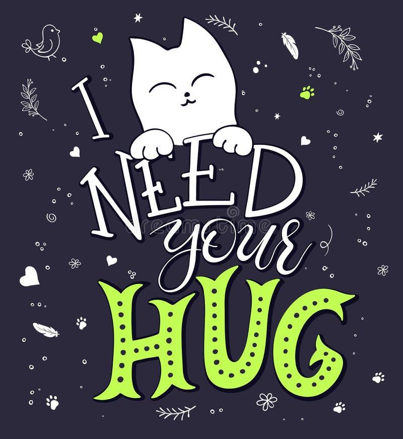 Frase da rotulação do desenho da mão do vetor - eu preciso seu abraço - com gato agradável e elemento decorativo Projeto para a a ilustração stock