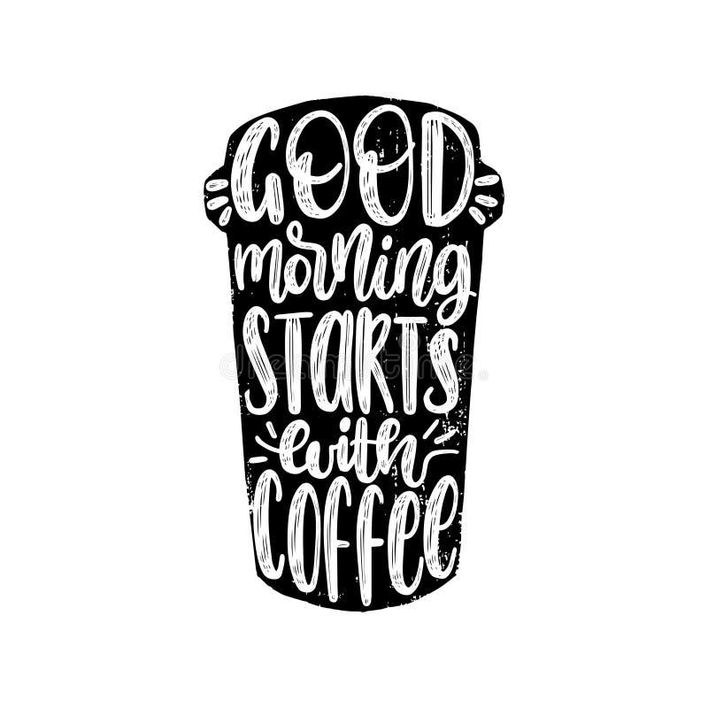A frase escrita à mão do vetor do bom dia começa com café Tipografia das citações do café na forma do copo ilustração do vetor