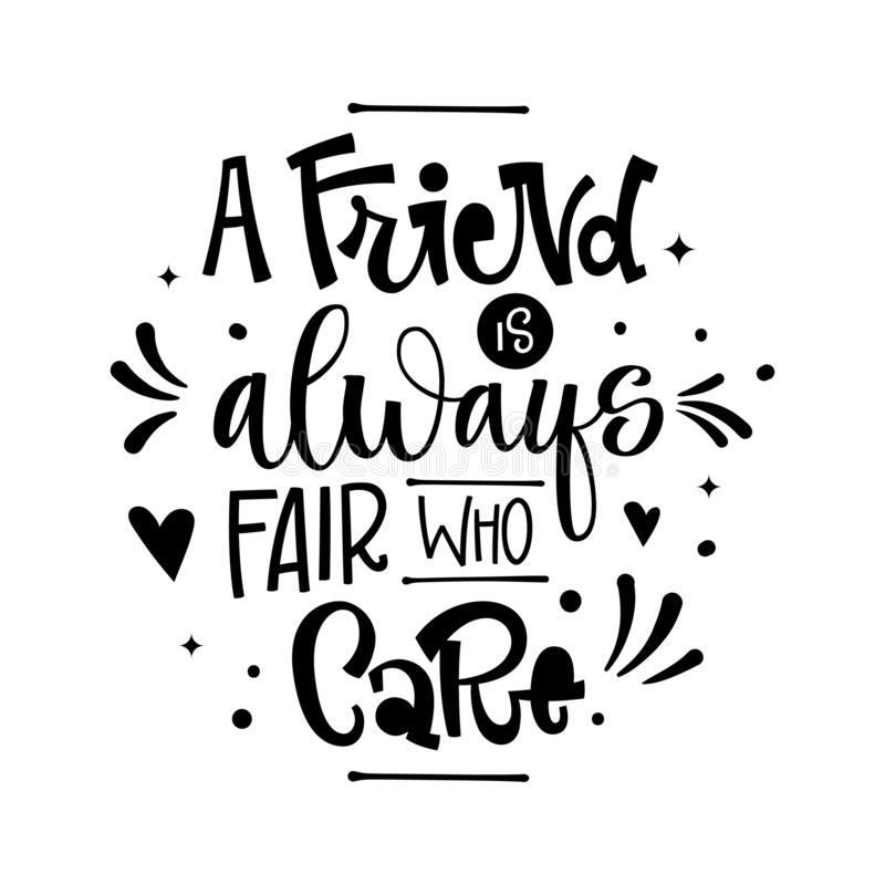 A Friend is Always Fair who Care quote. Black and white hand drawn Friendship day lettering logo phrase. stock illustration