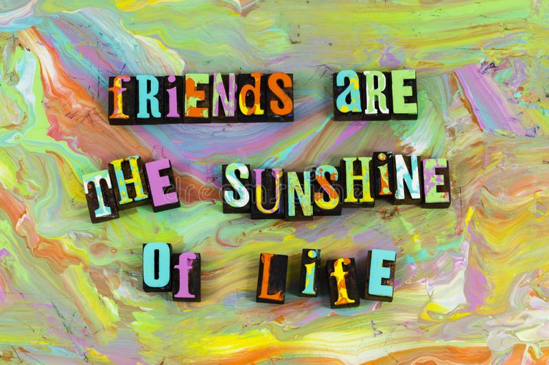 Friends are sunshine of life royalty free stock photography