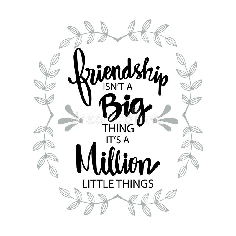 Friendship isn`t a big thing,  it`s a million little things. Motivational quote royalty free illustration