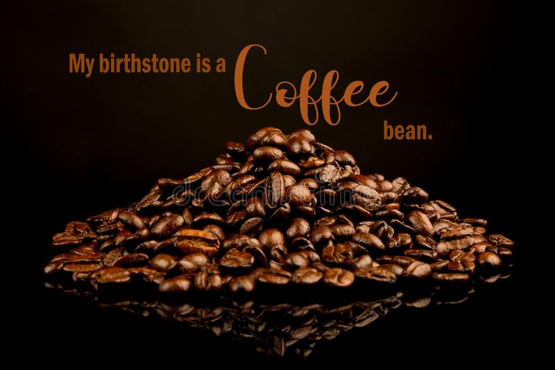 Funny Coffee Memes, My birthstone is a coffee bean. Funny Coffee Memes,` My birthstone is a coffee bean`. Cool Quotes, pile of coffee beans stock images