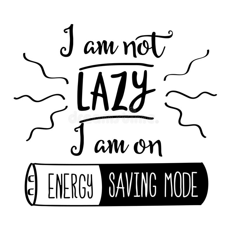 Funny hand drawn quote about lazy people. Funny quote ` I am not lazy, I am on energy saving mode vector illustration