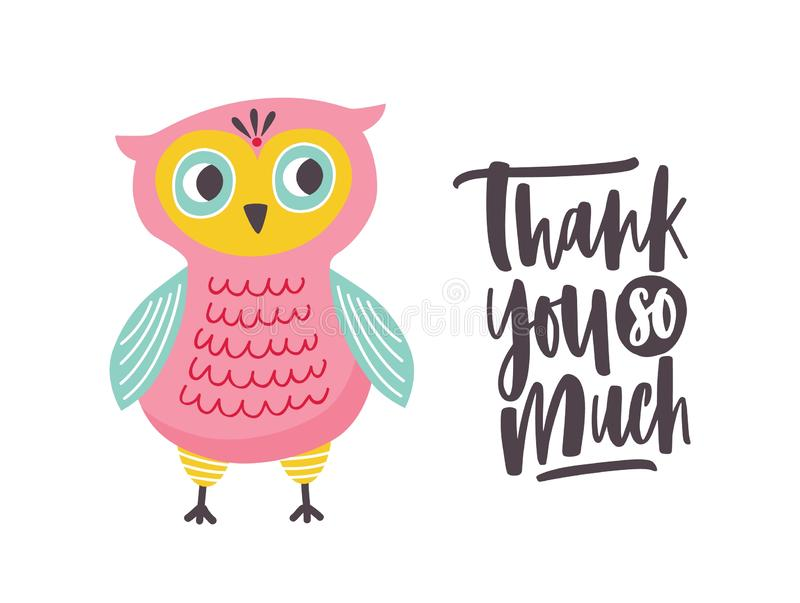 Funny owl and Thank You So Much phrase handwritten with elegant cursive calligraphic font. Adorable smart polite bird. Colorful vector illustration in flat stock illustration