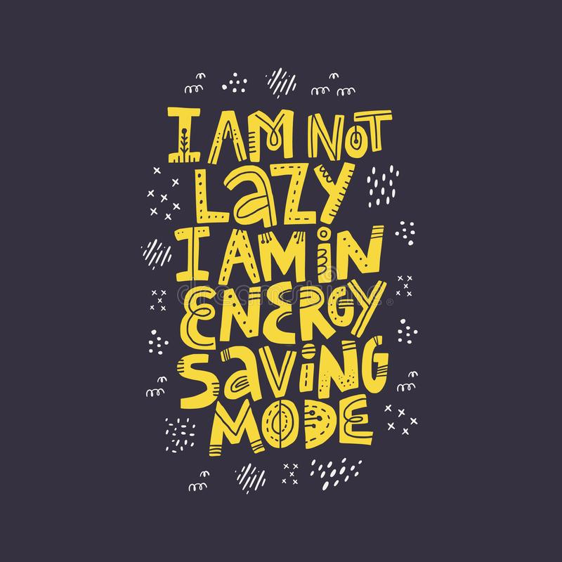 Funny pregnancy quote hand drawn illustration. I am not lazy I am in energy saving mode yellow lettering with abstract sketches. Positive lifestyle motto on royalty free illustration