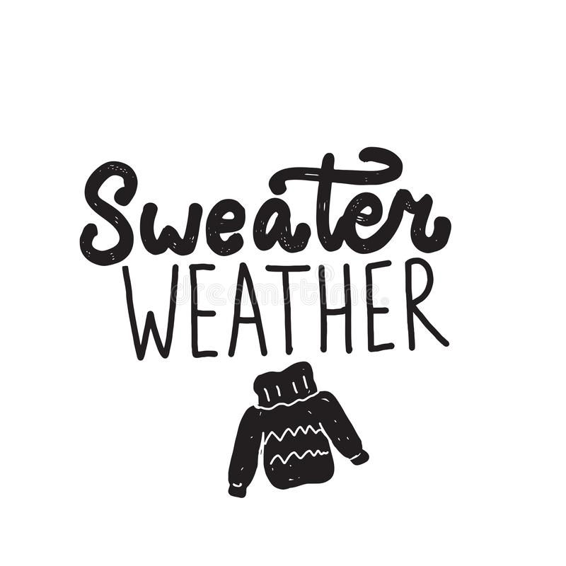 Funny quote Sweater weather. Hand written lettering. Illustration of sweater. Vector. Funny quote Sweater weather. Hand written lettering. Illustration of stock illustration