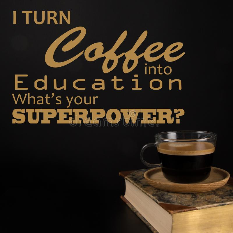 Funny Quotes, Back to College props. Back to School Concept, Book and a cup of Coffee. I turn coffee into education what`s your superpower stock image