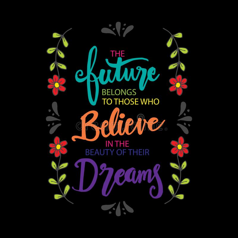The future belongs to those who believe in their dreams. royalty free illustration
