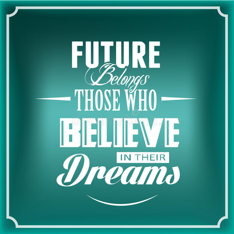 Future Belongs Those Who Believe in their Dreams royalty free stock photos