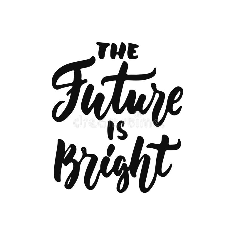 The future is bright - hand drawn positive inspirational lettering phrase isolated on the white background. Fun royalty free illustration