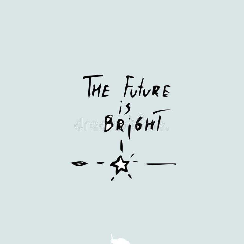 The future is bright, handwritten. The future is bright, Vector hand drawn quote template stock illustration