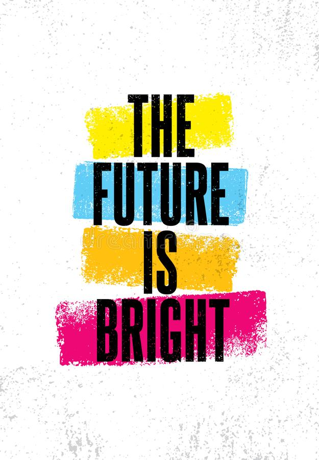 The Future Is Bright. Inspiring Creative Motivation Quote Poster Template. Vector Typography Banner Design Concept. On Grunge Texture Rough Background stock illustration