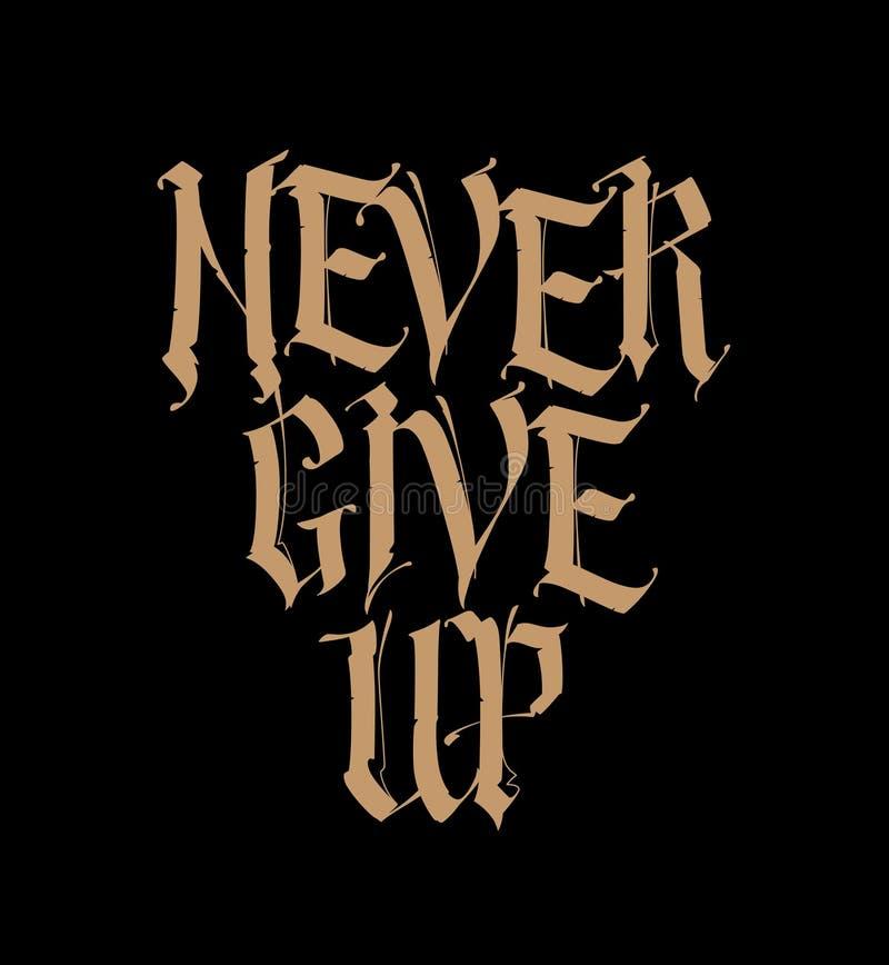 Gótico, inscripción en inglés Vector Fuente para el tatuaje Nunca dé para arriba La frase se aísla en un fondo negro calligraphy libre illustration