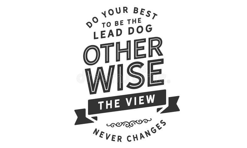Gör din bästa att vara ledningshunden, annars som sikten ändrar aldrig royaltyfri illustrationer