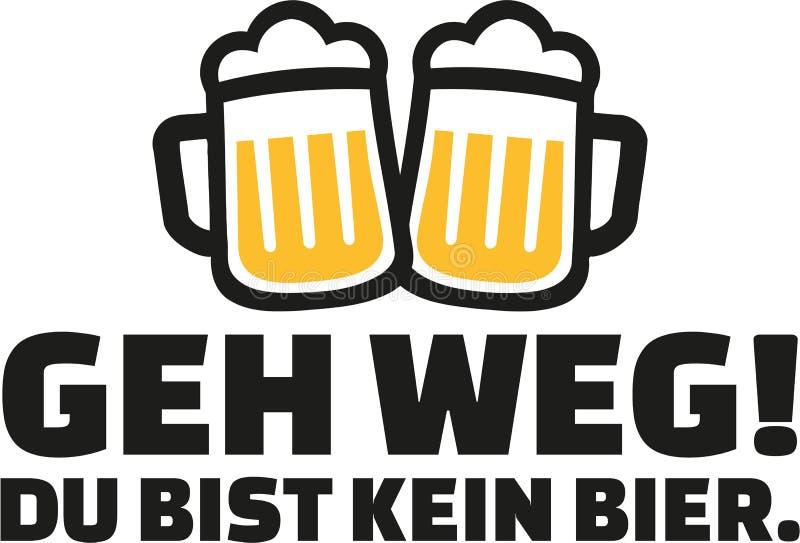 Ga weg! U aren ` t een bier Duitse het drinken slogan royalty-vrije illustratie
