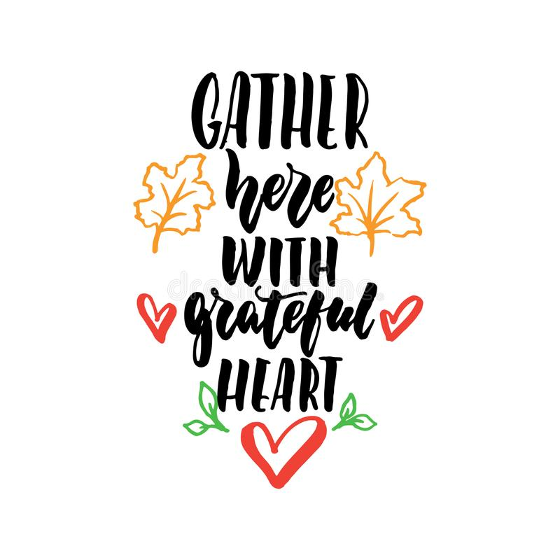 Gather here with grateful heart - Thanksgiving hand drawn lettering quote isolated on the white background. Fun brush royalty free illustration