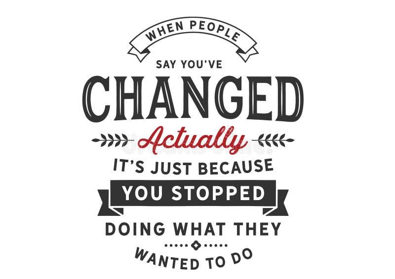 Gdy ludzie powiedzą was ` ve zmieniał właściwie mnie właśnie ` s ponieważ ty zatrzymywałeś robić czemu robić chcieli was ilustracji