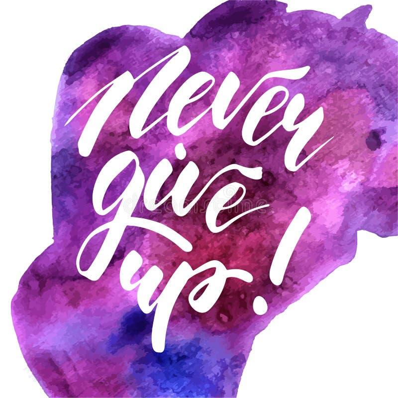 Ge upp aldrig - den inspirerande bokstäverdesignen arkivfoton