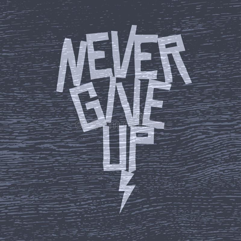 Ge upp aldrig den motivational affisch- eller t-skjortan designen Vektortappningillustration royaltyfri illustrationer