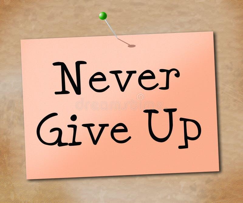 Ge upp aldrig indikerar att motivera motivera och beslutsamhet vektor illustrationer